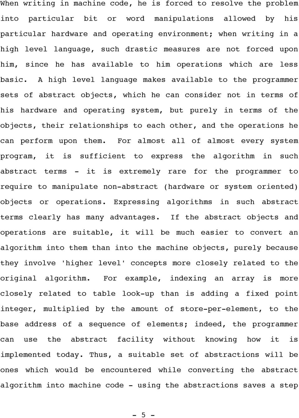 A high level language makes available to the programmer sets of abstract objects, which he can consider not in terms of his hardware and operating system, but purely in terms of the objects, their
