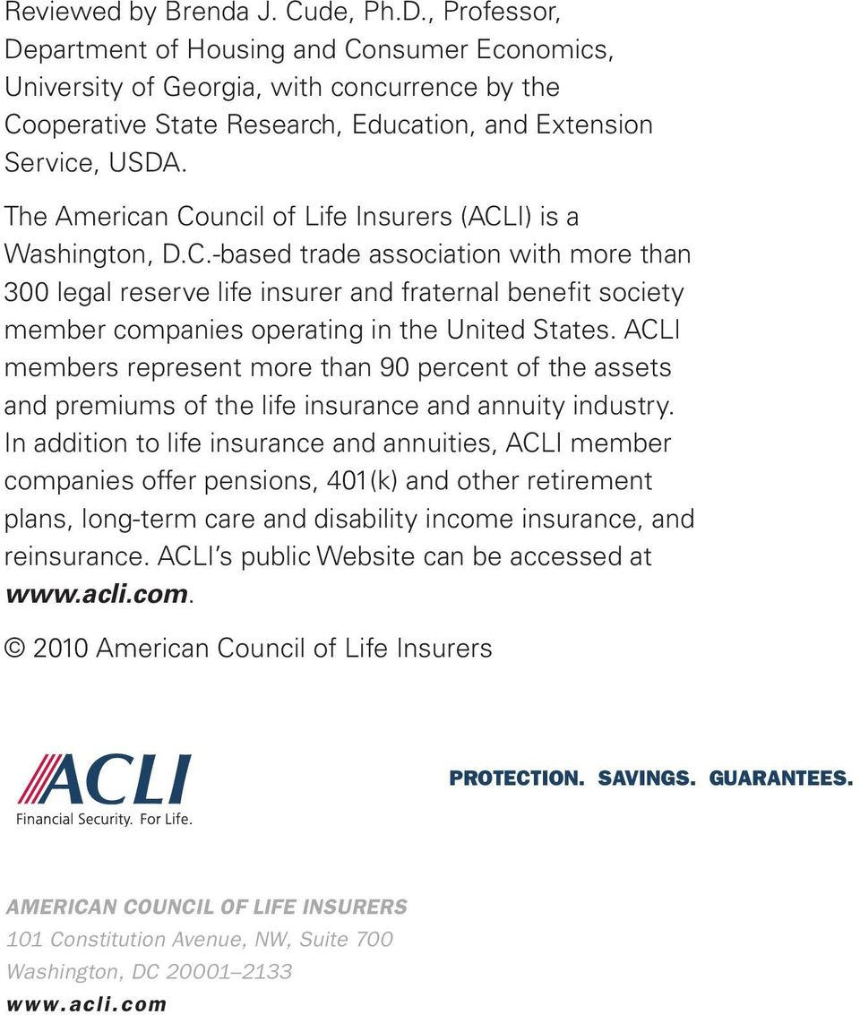 The American Council of Life Insurers (ACLI) is a Washington, D.C.-based trade association with more than 300 legal reserve life insurer and fraternal benefit society member companies operating in the United States.