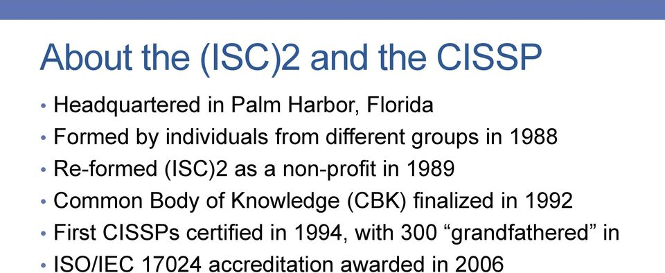 in 1989 Common Body of Knowledge (CBK) finalized in 1992 First CISSPs