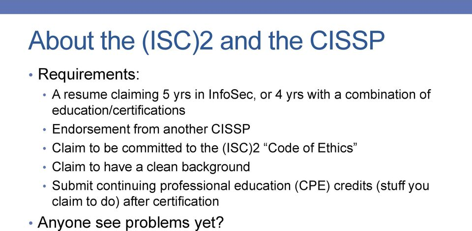 committed to the (ISC)2 Code of Ethics Claim to have a clean background Submit continuing