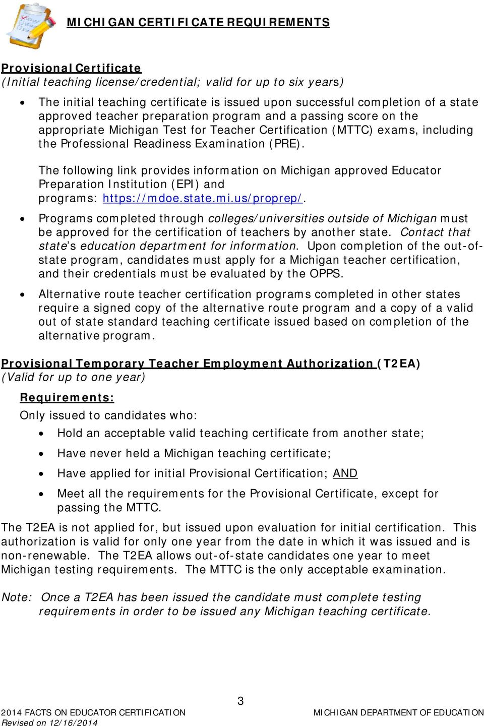 The following link provides information on Michigan approved Educator Preparation Institution (EPI) and programs: https://mdoe.state.mi.us/proprep/.