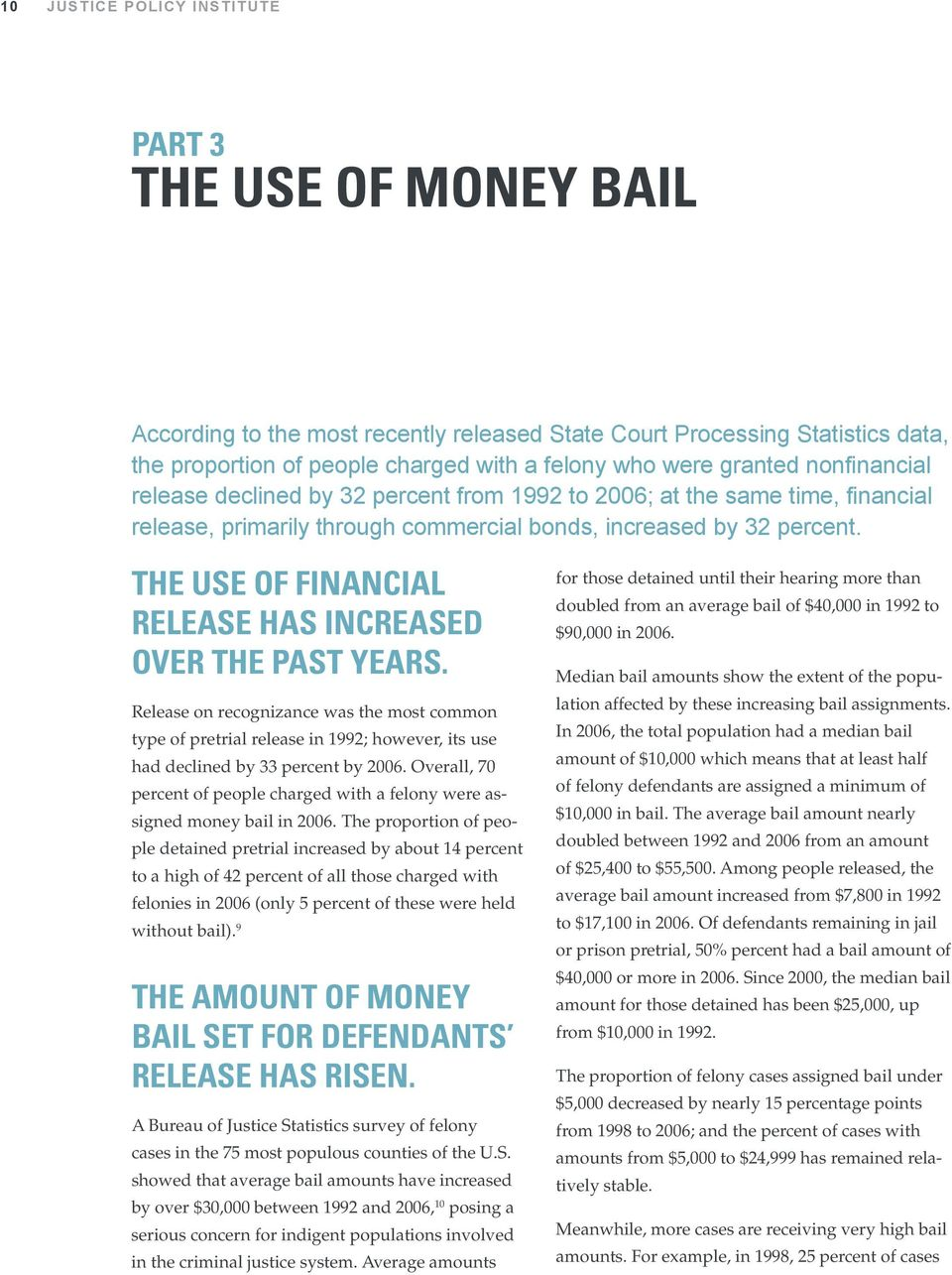 The use of financial release has increased over the PASt years. Release on recognizance was the most common type of pretrial release in 1992; however, its use had declined by 33 percent by 2006.
