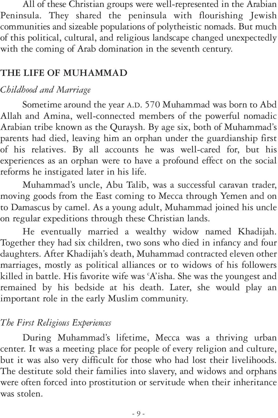 THE LIFE OF MUHAMMAD Childhood and Marriage Sometime around the year A.D. 570 Muhammad was born to Abd Allah and Amina, well-connected members of the powerful nomadic Arabian tribe known as the Quraysh.