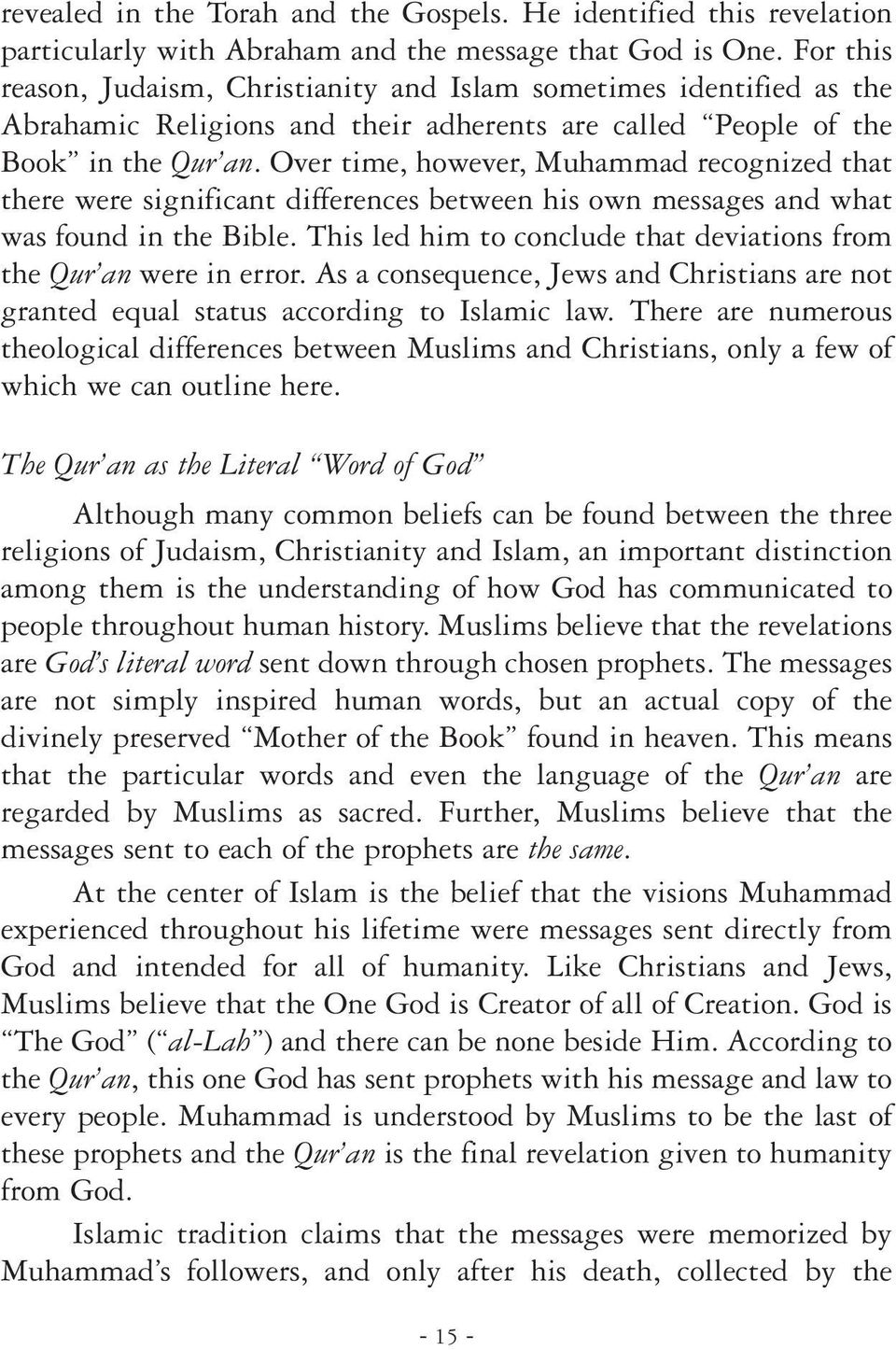 Over time, however, Muhammad recognized that there were significant differences between his own messages and what was found in the Bible.