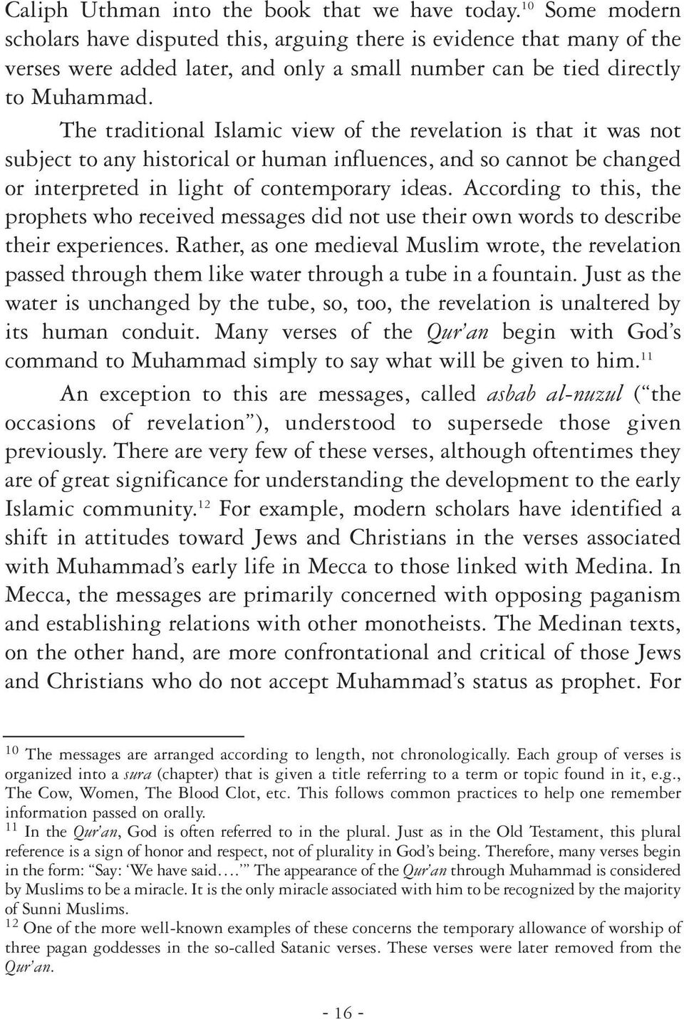 The traditional Islamic view of the revelation is that it was not subject to any historical or human influences, and so cannot be changed or interpreted in light of contemporary ideas.