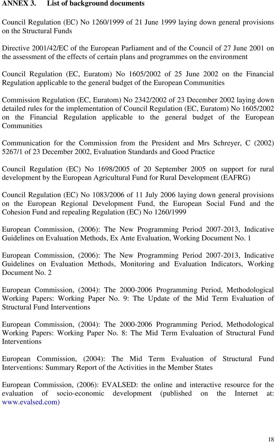 Council of 27 June 2001 on the assessment of the effects of certain plans and programmes on the environment Council Regulation (EC, Euratom) No 1605/2002 of 25 June 2002 on the Financial Regulation