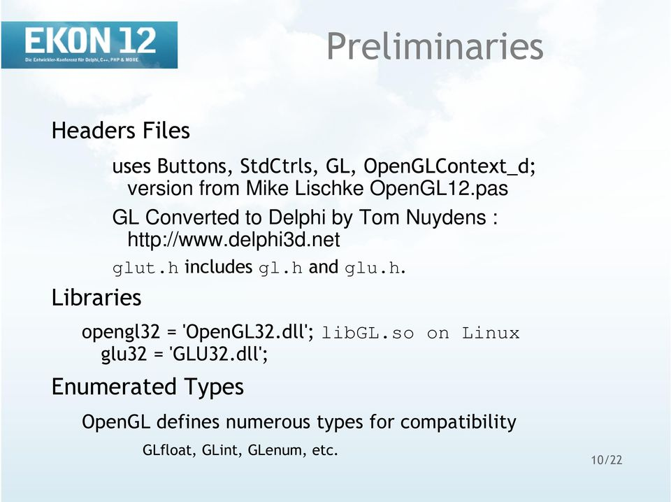 h includes gl.h and glu.h. opengl32 = 'OpenGL32.dll'; libgl.so on Linux glu32 = 'GLU32.