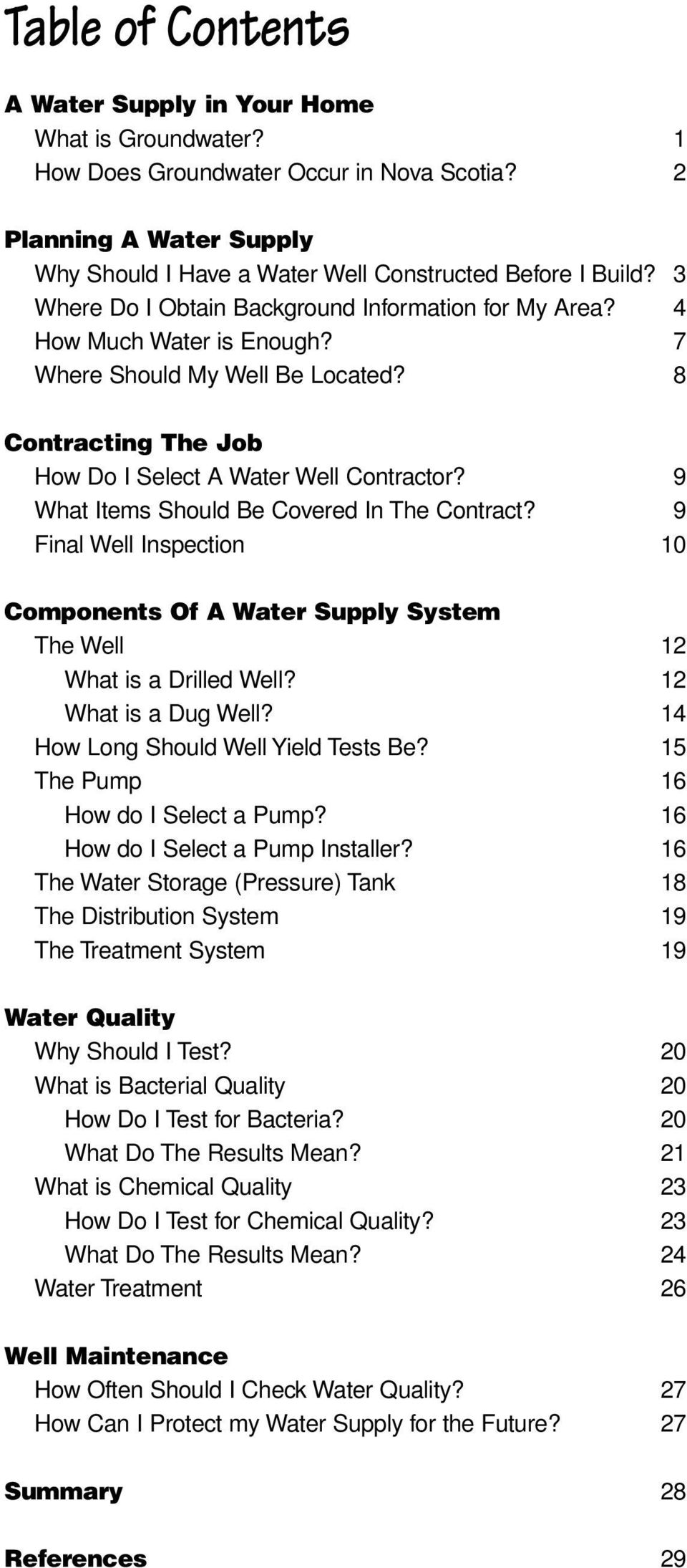 9 What Items Should Be Covered In The Contract? 9 Final Well Inspection 10 Components Of A Water Supply System The Well 12 What is a Drilled Well? 12 What is a Dug Well?