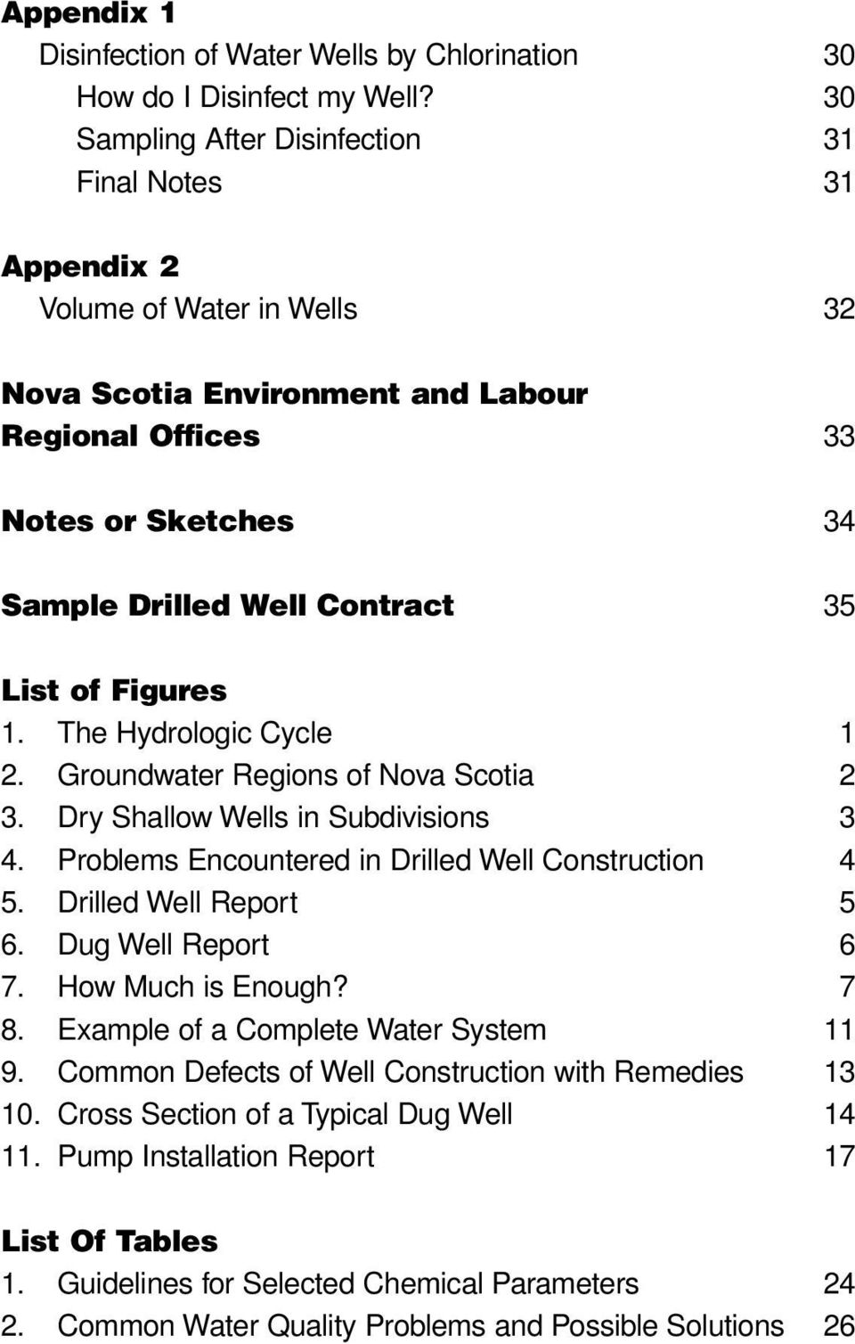 List of Figures 1. The Hydrologic Cycle 1 2. Groundwater Regions of Nova Scotia 2 3. Dry Shallow Wells in Subdivisions 3 4. Problems Encountered in Drilled Well Construction 4 5.
