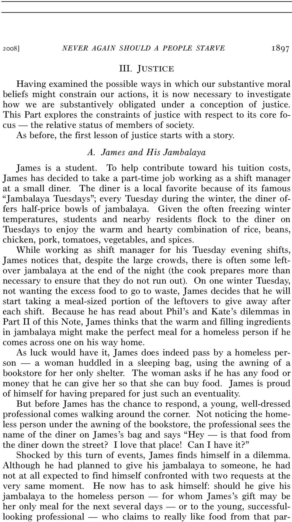 of justice. This Part explores the constraints of justice with respect to its core focus the relative status of members of society. As before, the first lesson of justice starts with a story. A. James and His Jambalaya James is a student.