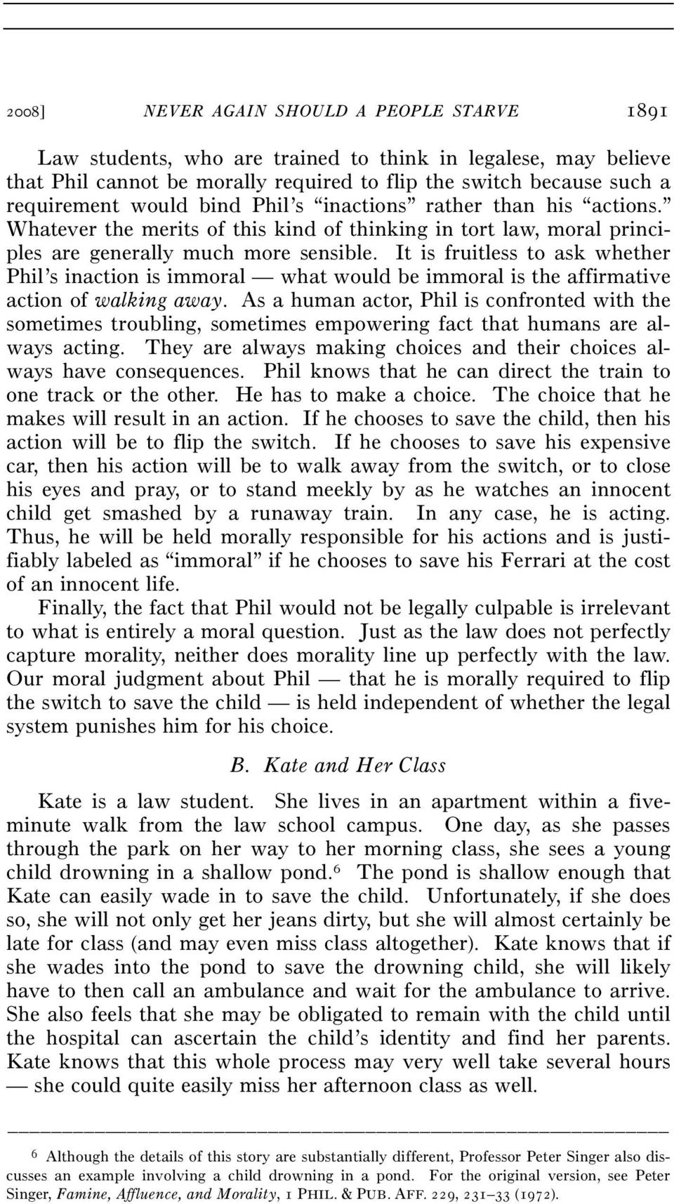 It is fruitless to ask whether Phil s inaction is immoral what would be immoral is the affirmative action of walking away.