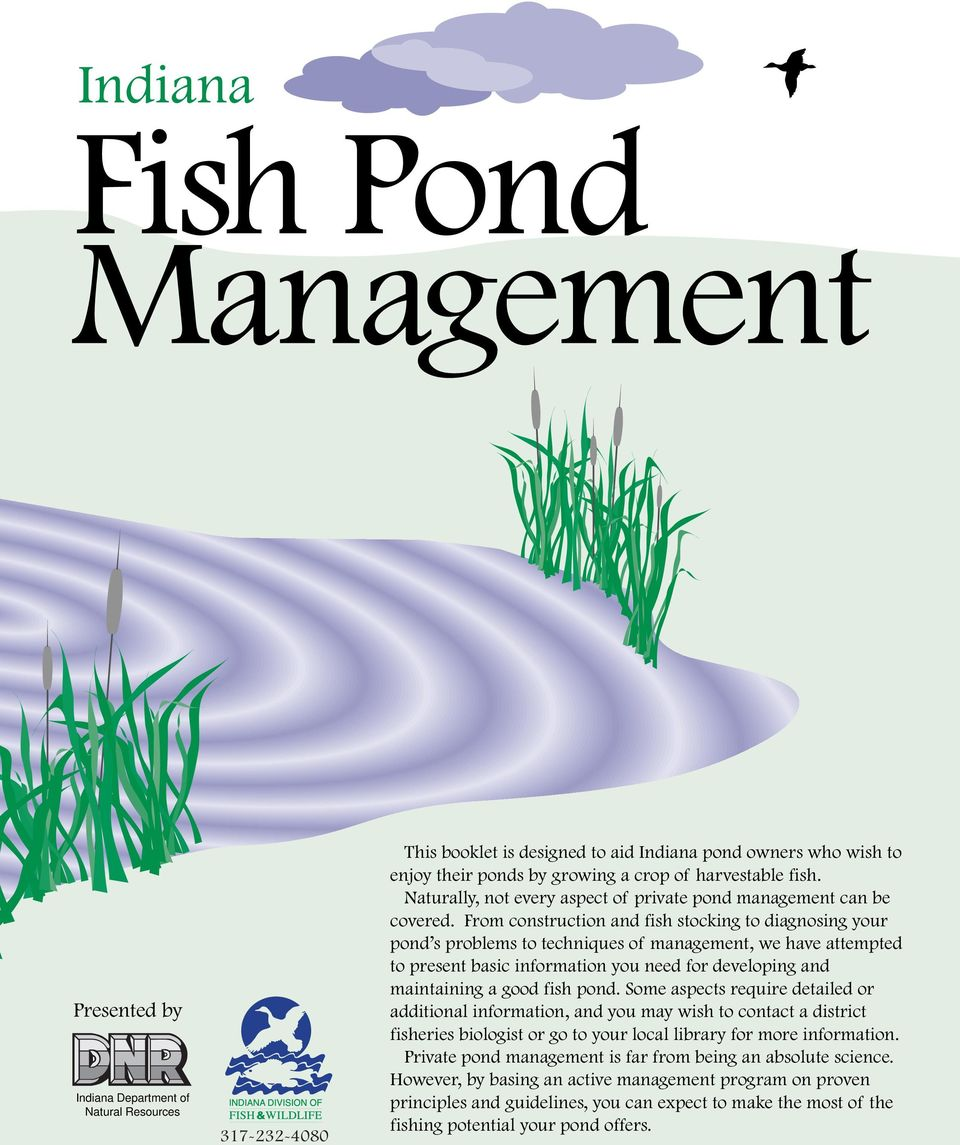From construction and fish stocking to diagnosing your pond s problems to techniques of management, we have attempted to present basic information you need for developing and maintaining a good fish