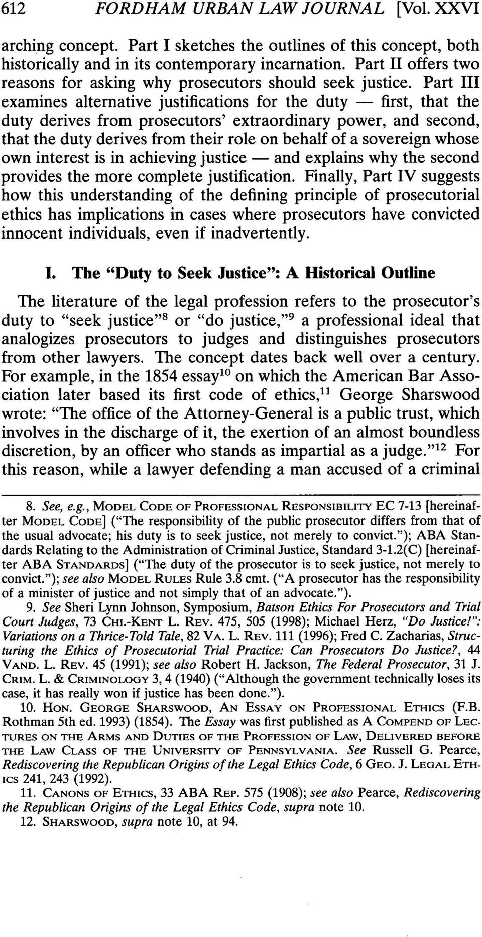 Part III examines alternative justifications for the duty - first, that the duty derives from prosecutors' extraordinary power, and second, that the duty derives from their role on behalf of a