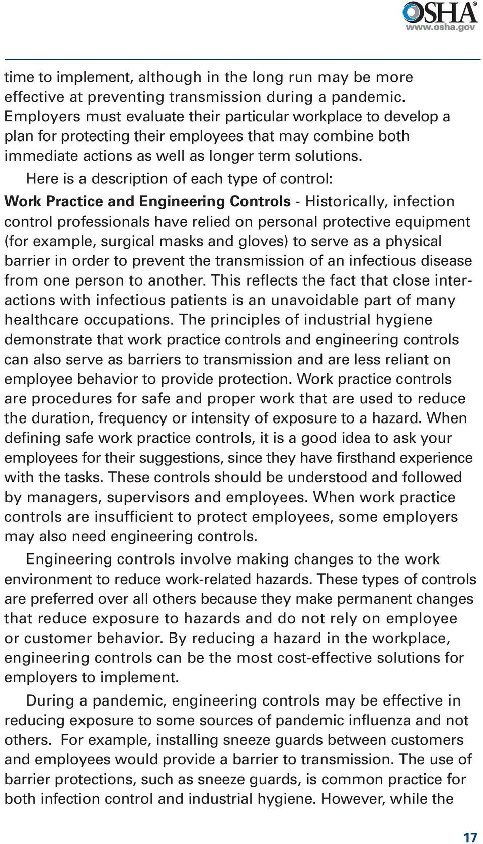 Here is a description of each type of control: Work Practice and Engineering Controls - Historically, infection control professionals have relied on personal protective equipment (for example,