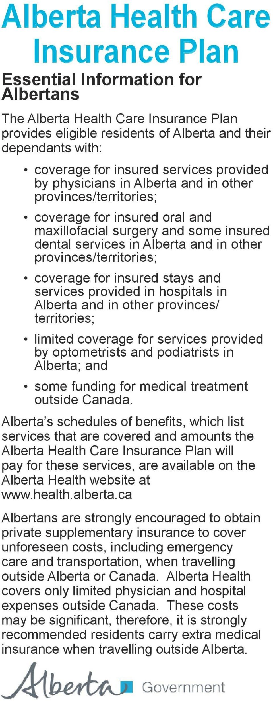 services provided in hospitals in Alberta and in other provinces/ territories; limited coverage for services provided by optometrists and podiatrists in Alberta; and some funding for medical