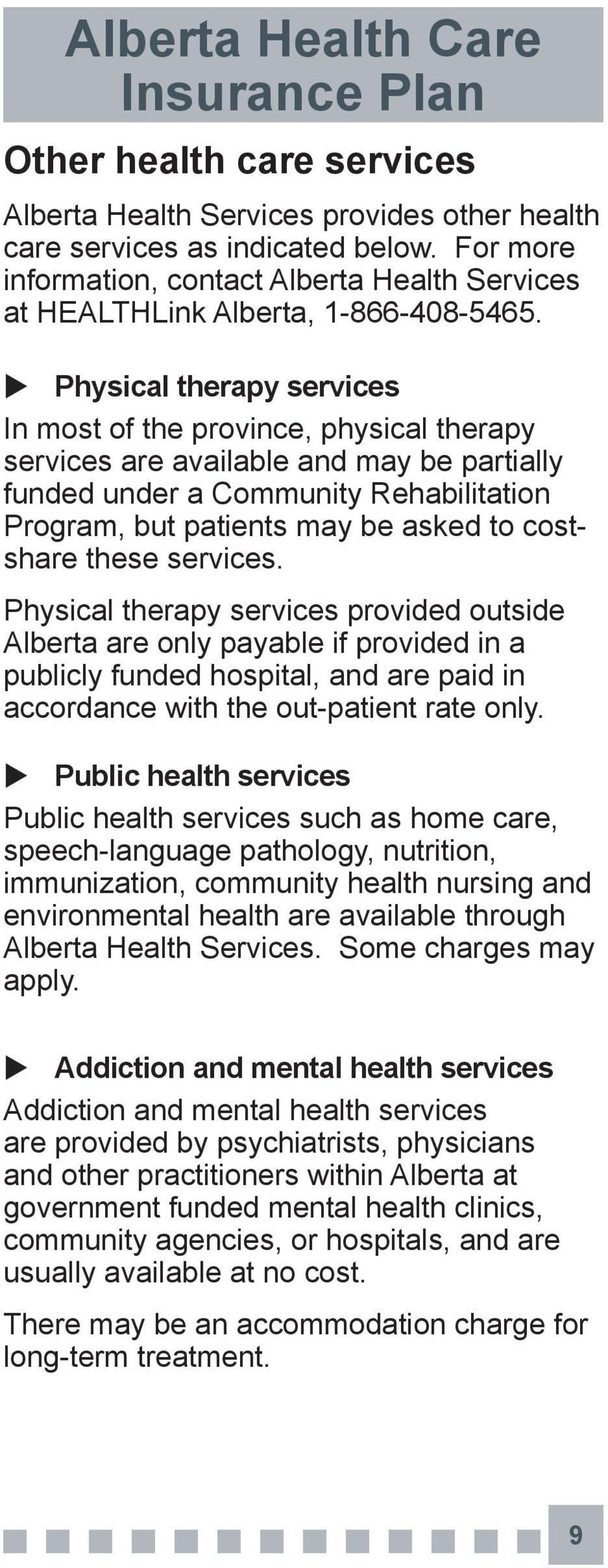 costshare these services. Physical therapy services provided outside Alberta are only payable if provided in a publicly funded hospital, and are paid in accordance with the out-patient rate only.
