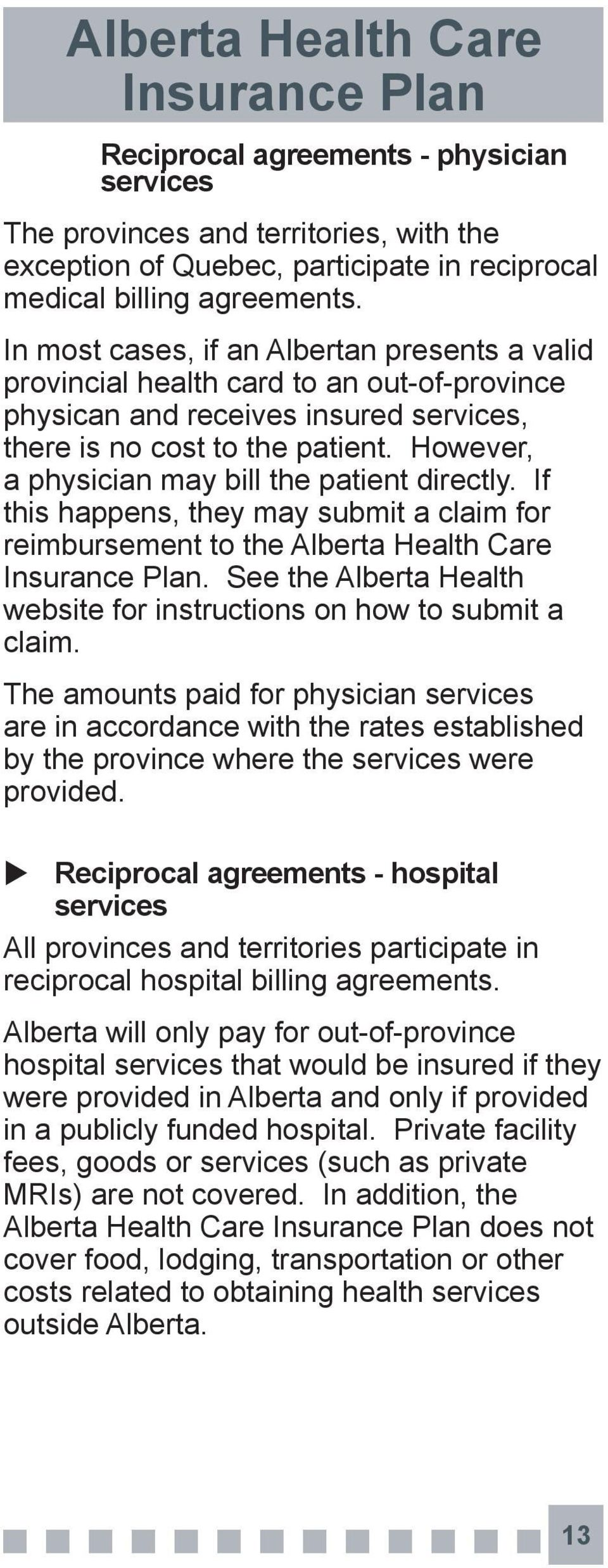 However, a physician may bill the patient directly. If this happens, they may submit a claim for reimbursement to the Alberta Health Care.