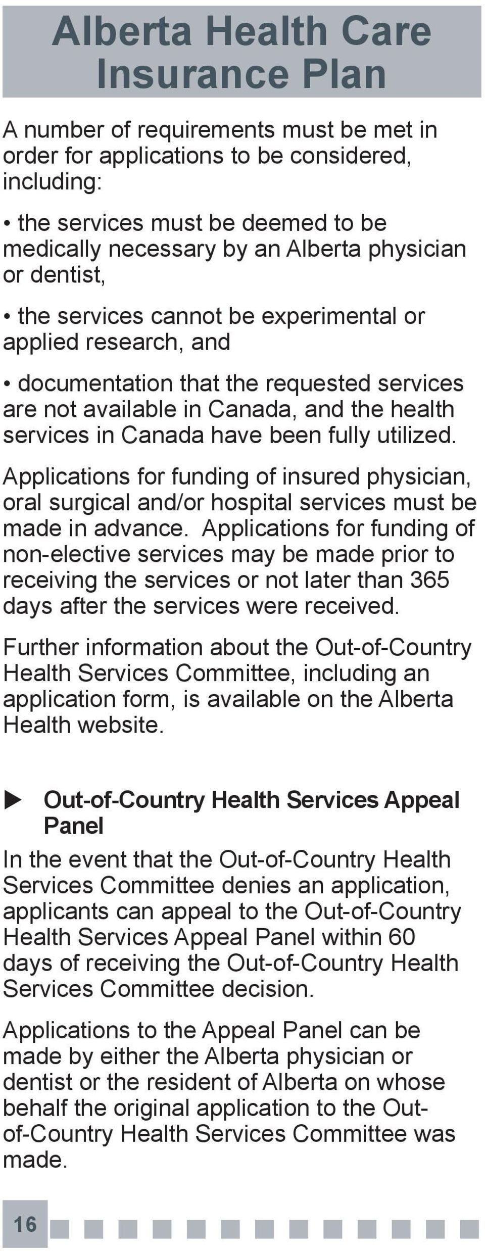 Applications for funding of insured physician, oral surgical and/or hospital services must be made in advance.