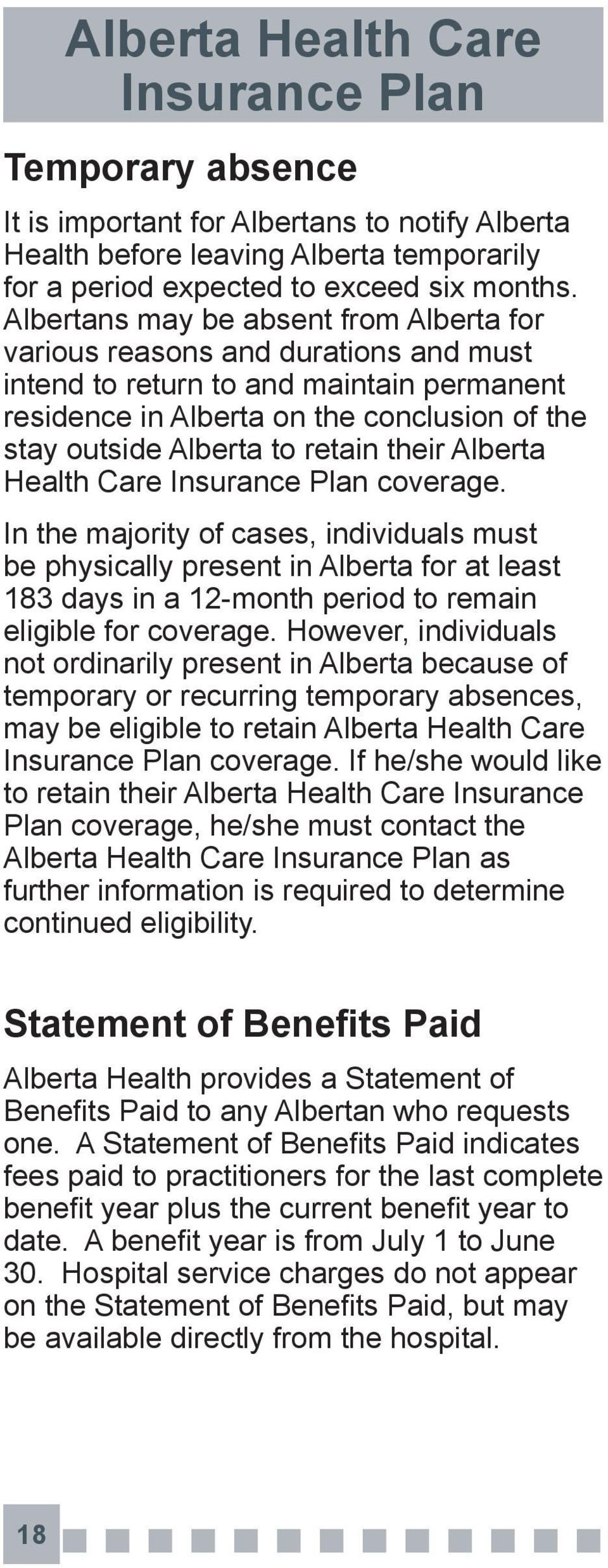 their Alberta Health Care coverage. In the majority of cases, individuals must be physically present in Alberta for at least 183 days in a 12-month period to remain eligible for coverage.