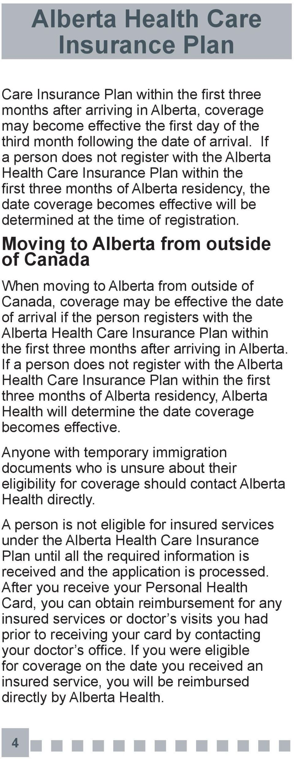 Moving to Alberta from outside of Canada When moving to Alberta from outside of Canada, coverage may be effective the date of arrival if the person registers with the Alberta Health Care within the