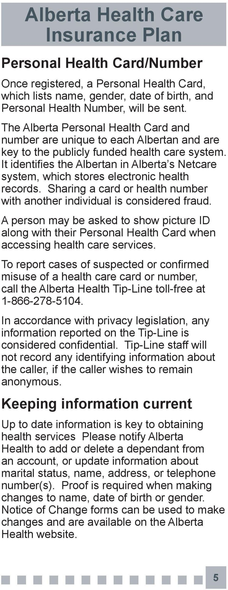 It identifies the Albertan in Alberta s Netcare system, which stores electronic health records. Sharing a card or health number with another individual is considered fraud.