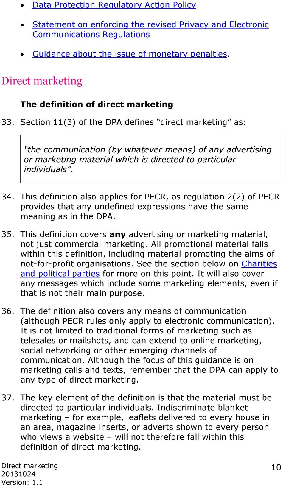 Section 11(3) of the DPA defines direct marketing as: the communication (by whatever means) of any advertising or marketing material which is directed to particular individuals. 34.