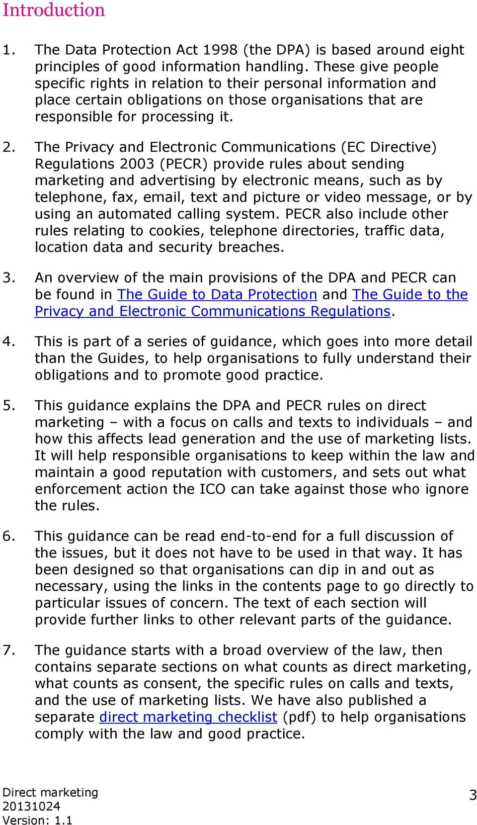 The Privacy and Electronic Communications (EC Directive) Regulations 2003 (PECR) provide rules about sending marketing and advertising by electronic means, such as by telephone, fax, email, text and