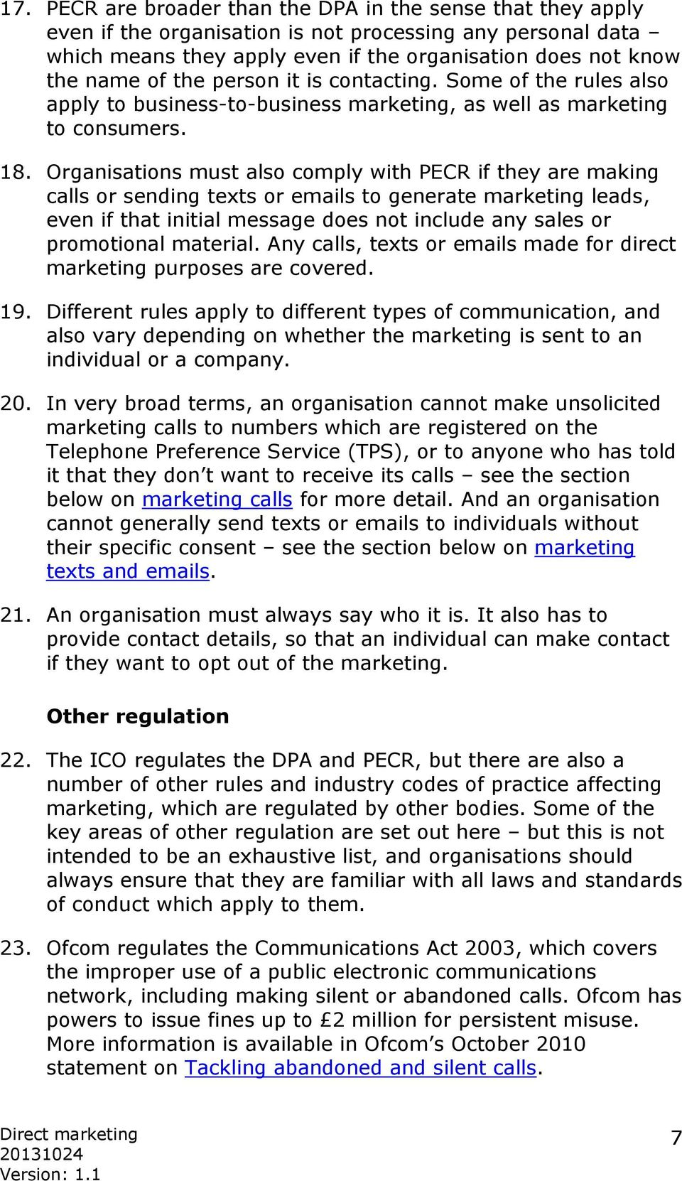 Organisations must also comply with PECR if they are making calls or sending texts or emails to generate marketing leads, even if that initial message does not include any sales or promotional