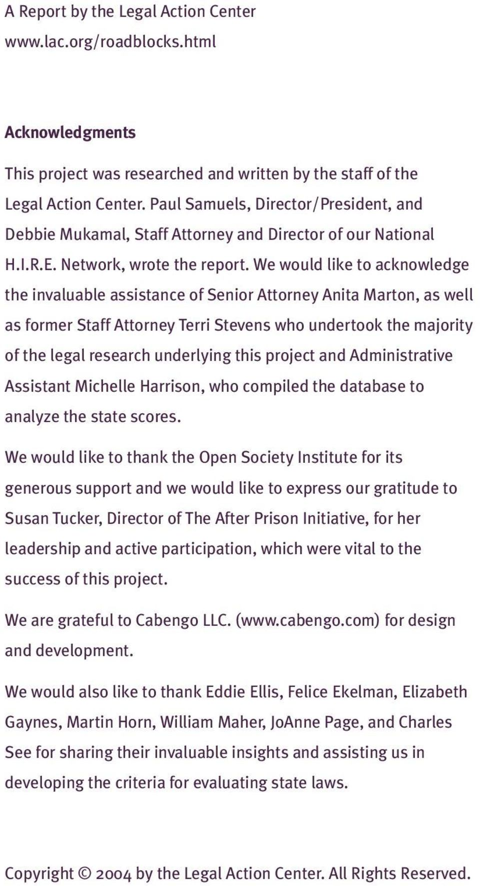 We would like to acknowledge the invaluable assistance of Senior Attorney Anita Marton, as well as former Staff Attorney Terri Stevens who undertook the majority of the legal research underlying this