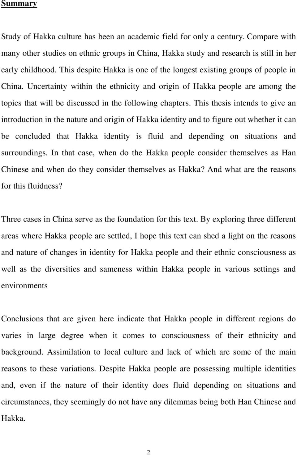 Uncertainty within the ethnicity and origin of Hakka people are among the topics that will be discussed in the following chapters.
