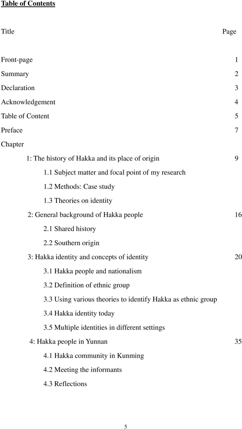 2 Southern origin 3: Hakka identity and concepts of identity 20 3.1 Hakka people and nationalism 3.2 Definition of ethnic group 3.