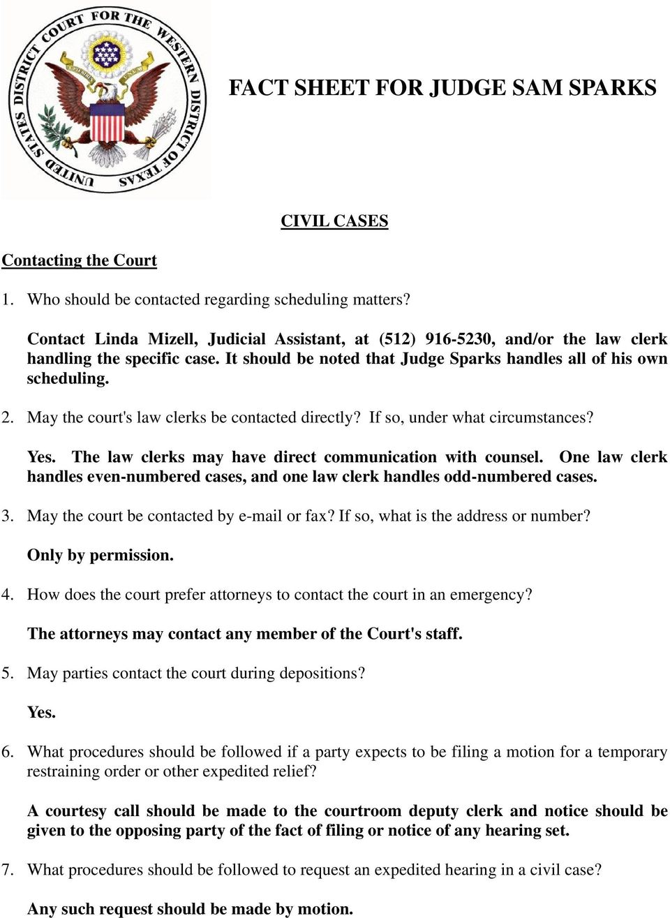 May the court's law clerks be contacted directly? If so, under what circumstances? Yes. The law clerks may have direct communication with counsel.