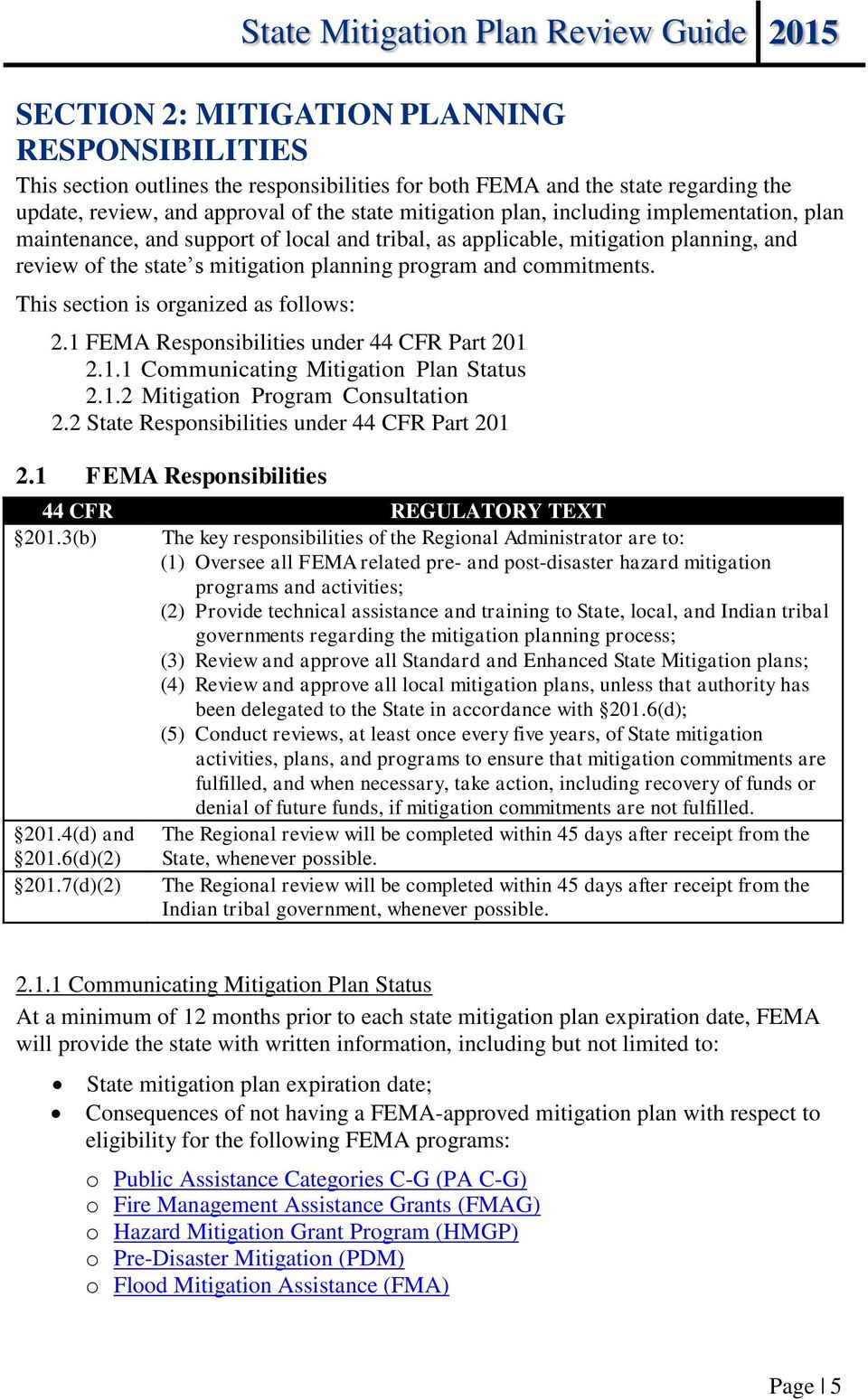 This section is organized as follows: 2.1 FEMA Responsibilities under 44 CFR Part 201 2.1.1 Communicating Mitigation Plan Status 2.1.2 Mitigation Program Consultation 2.