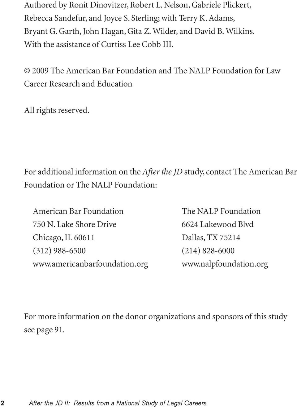 For additional information on the After the JD study, contact The American Bar Foundation or The NALP Foundation: American Bar Foundation The NALP Foundation 750 N.