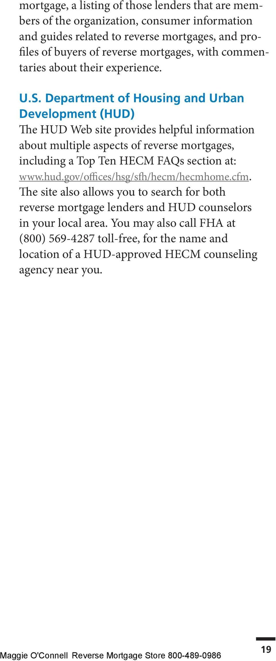 Department of Housing and Urban Development (HUD) The HUD Web site provides helpful information about multiple aspects of reverse mortgages, including a Top Ten HECM FAQs