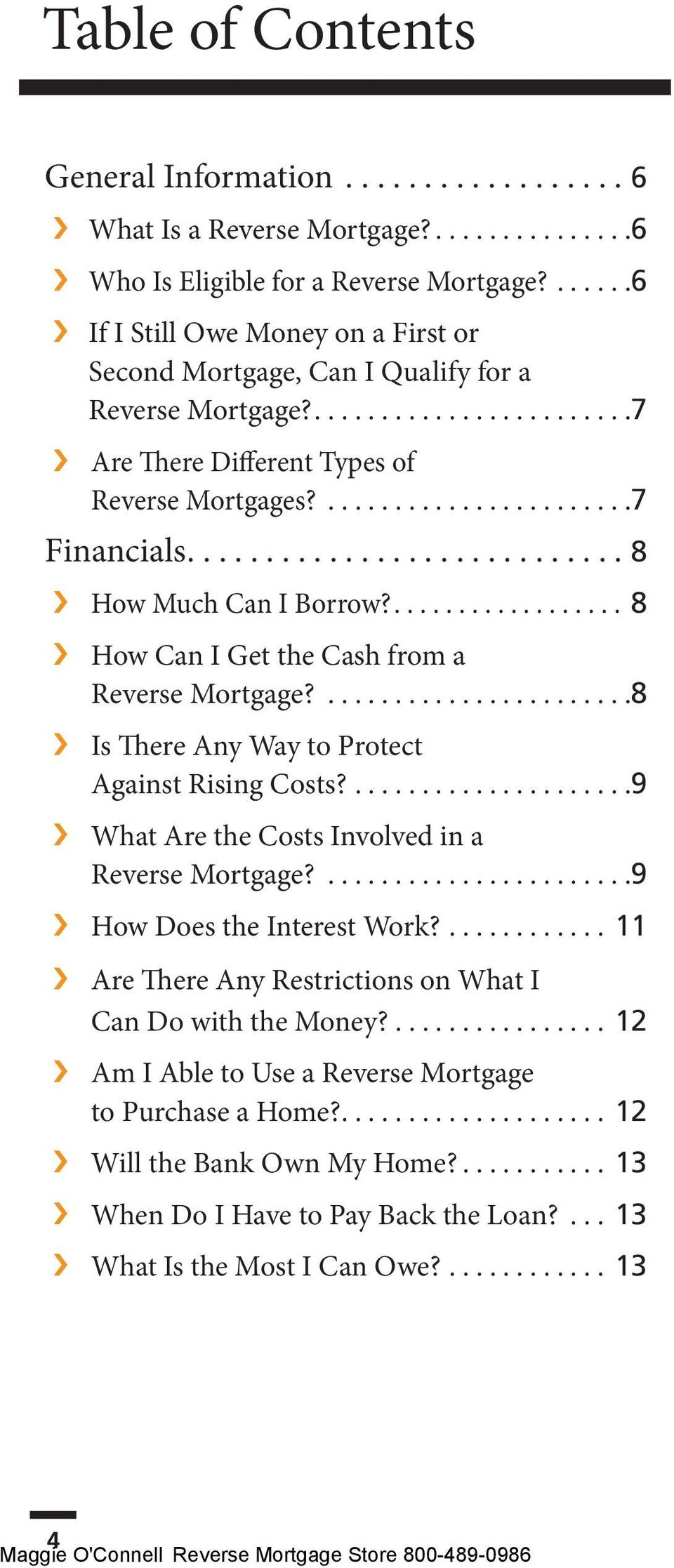 ........................... 8 How Much Can I Borrow?.................. 8 How Can I Get the Cash from a Reverse Mortgage?.......................8 Is There Any Way to Protect Against Rising Costs?