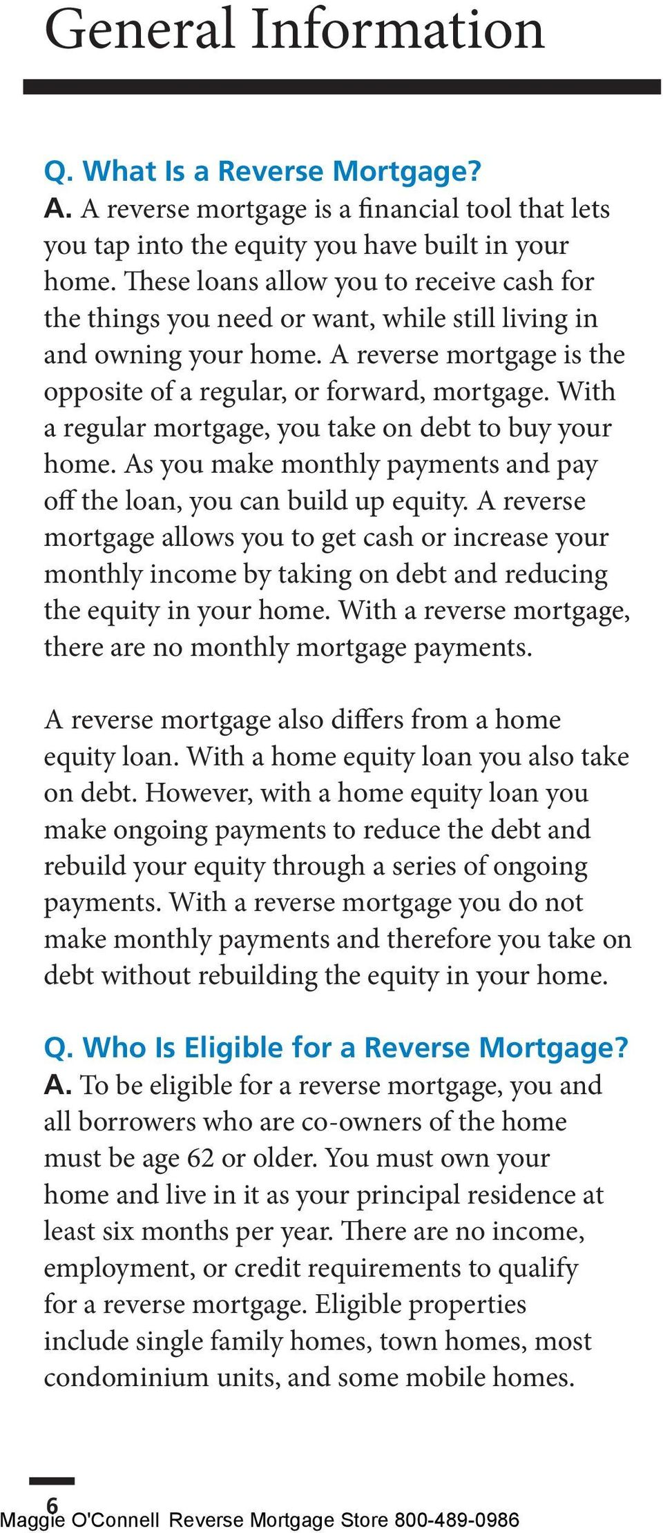 With a regular mortgage, you take on debt to buy your home. As you make monthly payments and pay off the loan, you can build up equity.