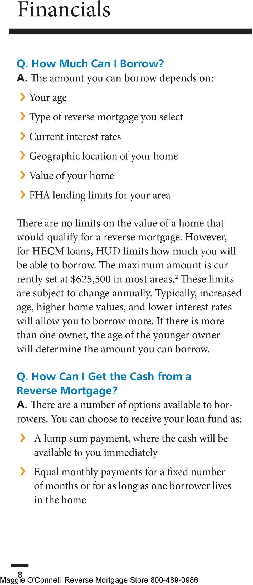 are no limits on the value of a home that would qualify for a reverse mortgage. However, for HECM loans, HUD limits how much you will be able to borrow.