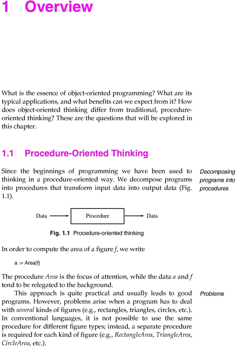 1 Procedure-Oriented Thinking Since the beginnings of programming we have been used to thinking in a procedure-oriented way.