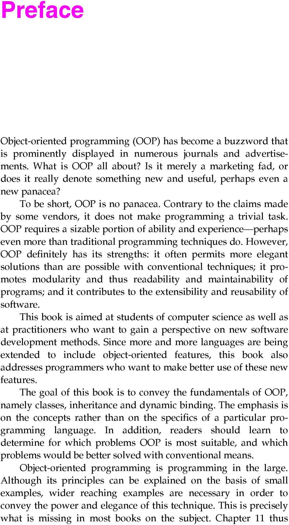 Contrary to the claims made by some vendors, it does not make programming a trivial task.