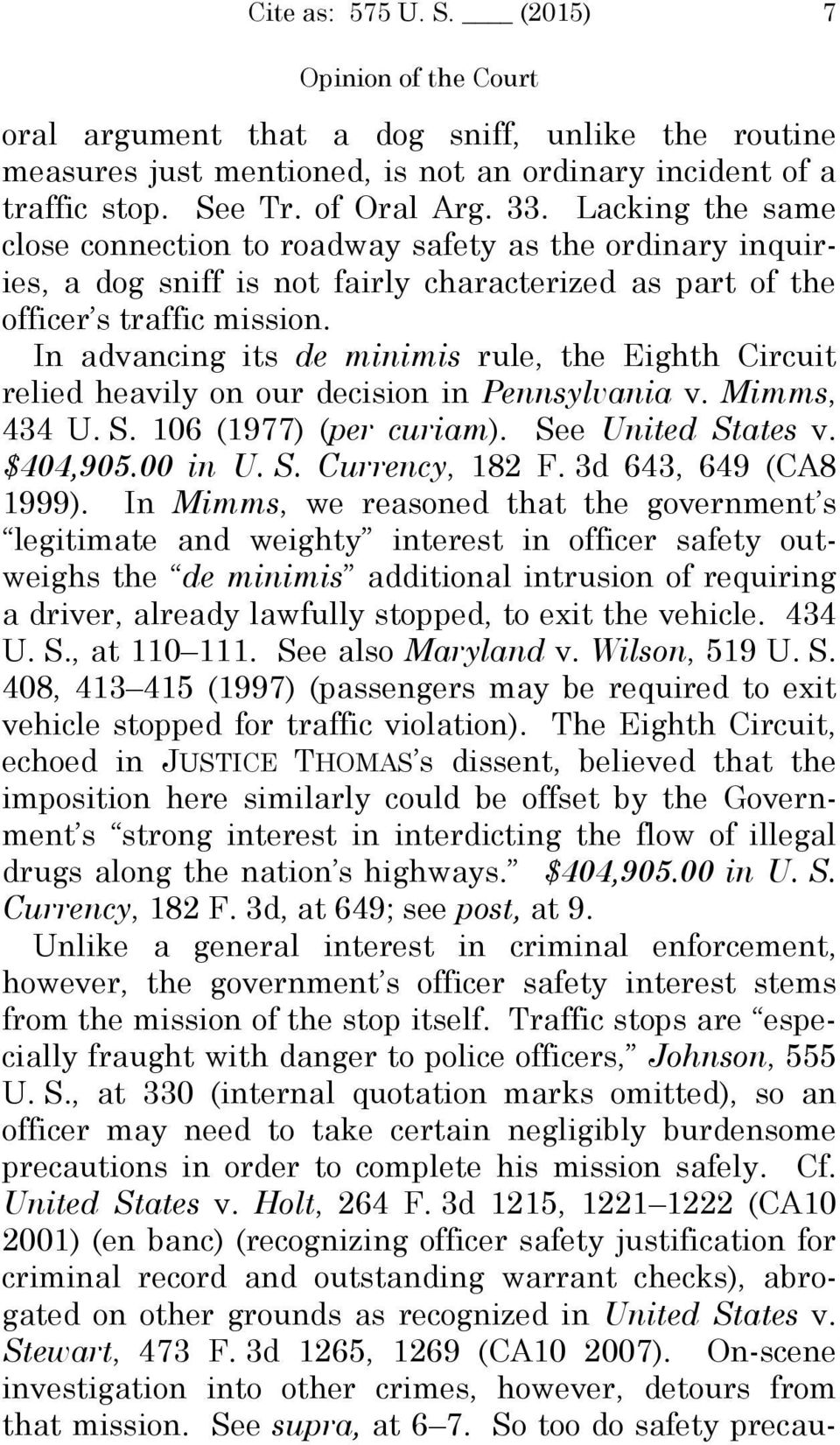 In advancing its de minimis rule, the Eighth Circuit relied heavily on our decision in Pennsylvania v. Mimms, 434 U. S. 106 (1977) (per curiam). See United States v. $404,905.00 in U. S. Currency, 182 F.