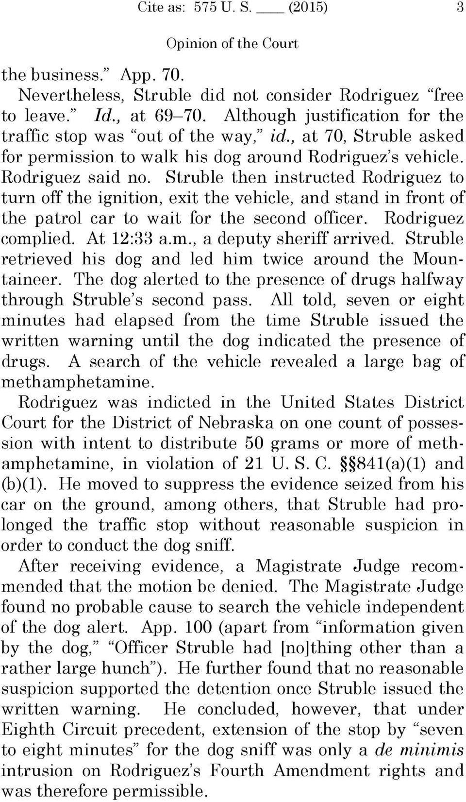 Struble then instructed Rodriguez to turn off the ignition, exit the vehicle, and stand in front of the patrol car to wait for the second officer. Rodriguez complied. At 12:33 a.m., a deputy sheriff arrived.