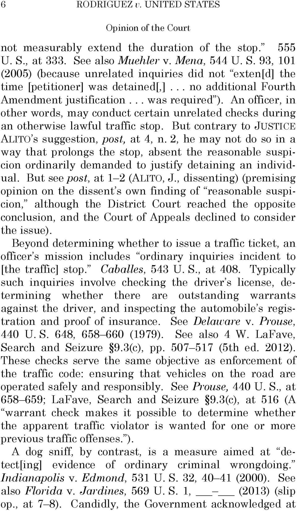 But contrary to JUSTICE ALITO s suggestion, post, at 4, n. 2, he may not do so in a way that prolongs the stop, absent the reasonable suspicion ordinarily demanded to justify detaining an individual.
