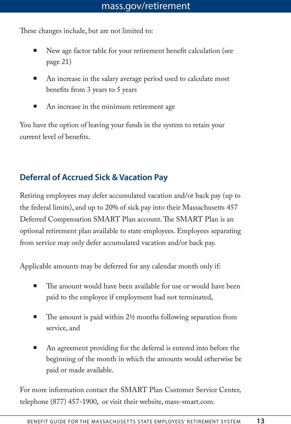 Deferral of Accrued Sick & Vacation Pay Retiring employees may defer accumulated vacation and/or back pay (up to the federal limits), and up to 20% of sick pay into their Massachusetts 457 Deferred