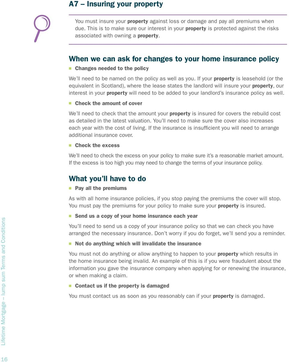 When we can ask for changes to your home insurance policy n Changes needed to the policy We ll need to be named on the policy as well as you.