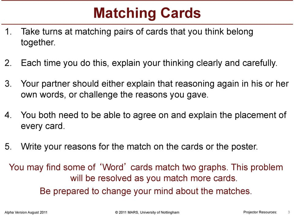 You both need to be able to agree on and explain the placement of every card. 5. Write your reasons for the match on the cards or the poster.