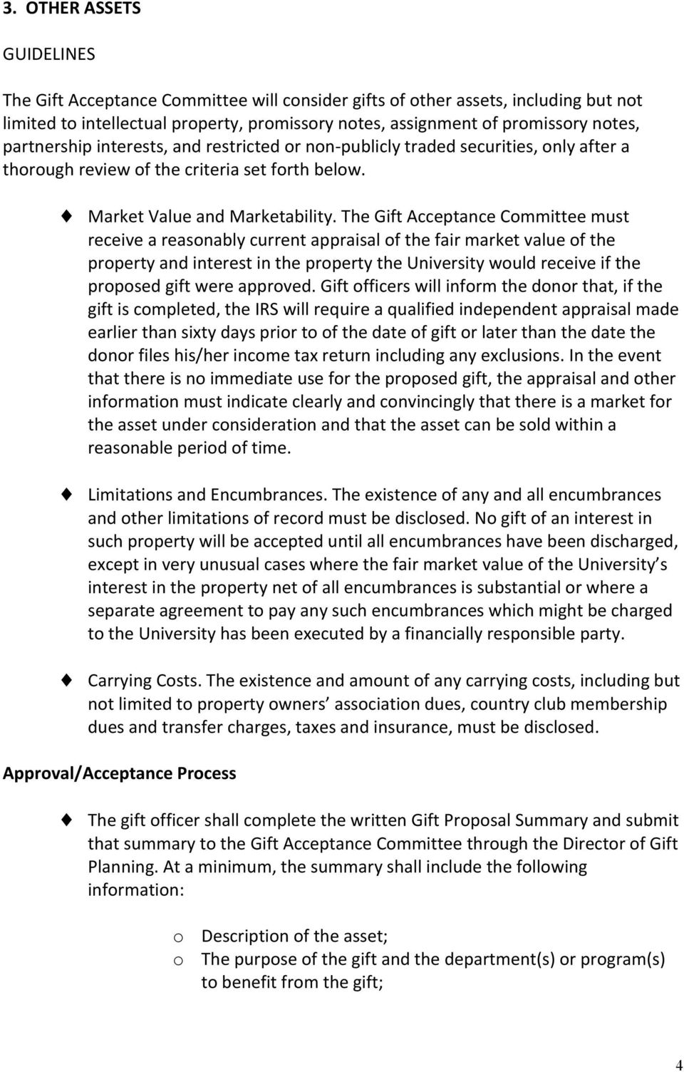 The Gift Acceptance Committee must receive a reasonably current appraisal of the fair market value of the property and interest in the property the University would receive if the proposed gift were