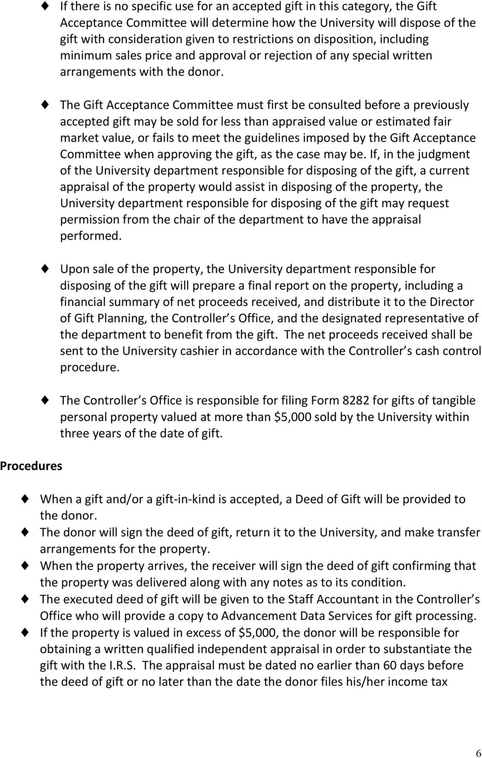 The Gift Acceptance Committee must first be consulted before a previously accepted gift may be sold for less than appraised value or estimated fair market value, or fails to meet the guidelines