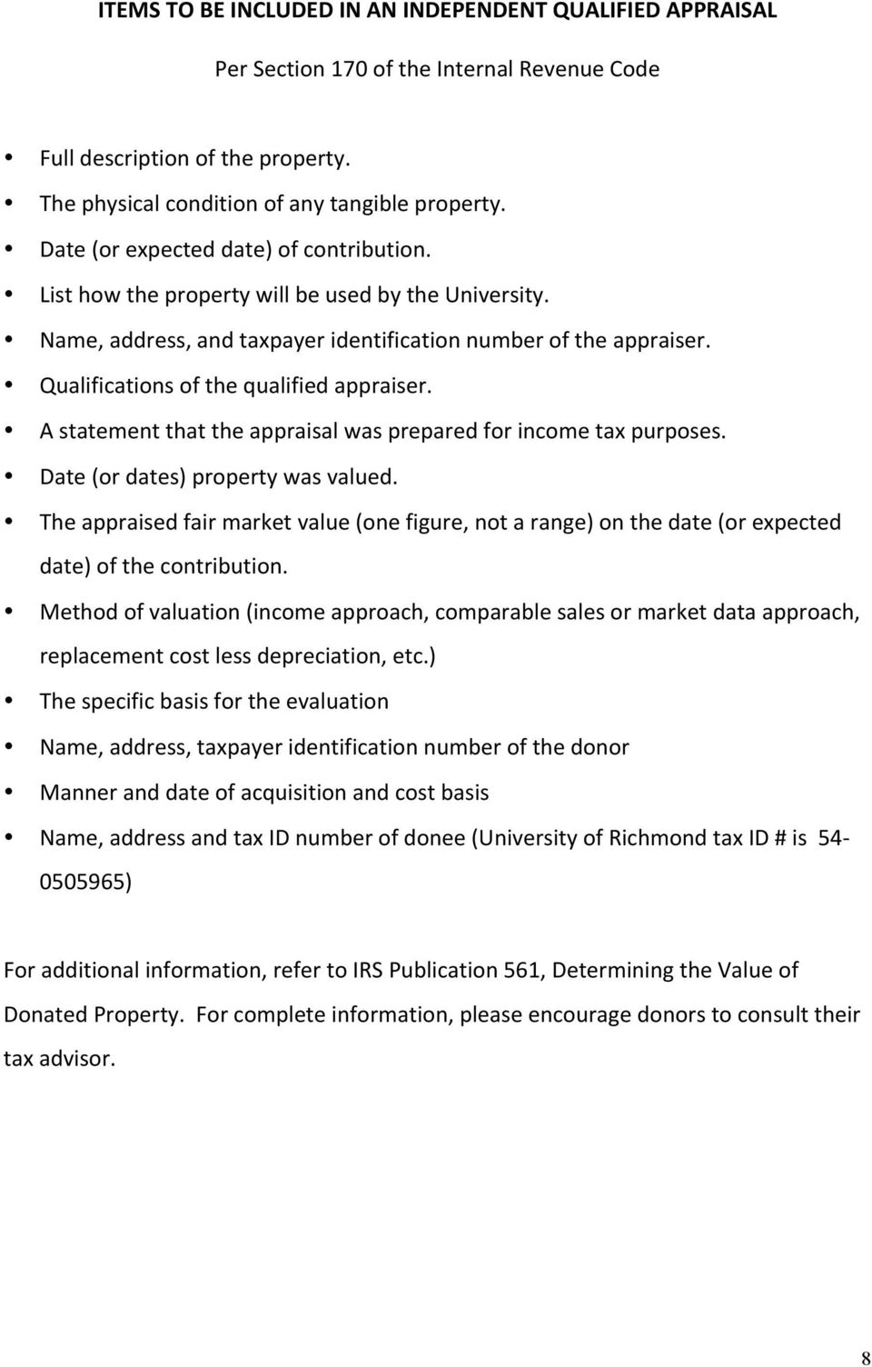 Qualifications of the qualified appraiser. A statement that the appraisal was prepared for income tax purposes. Date (or dates) property was valued.