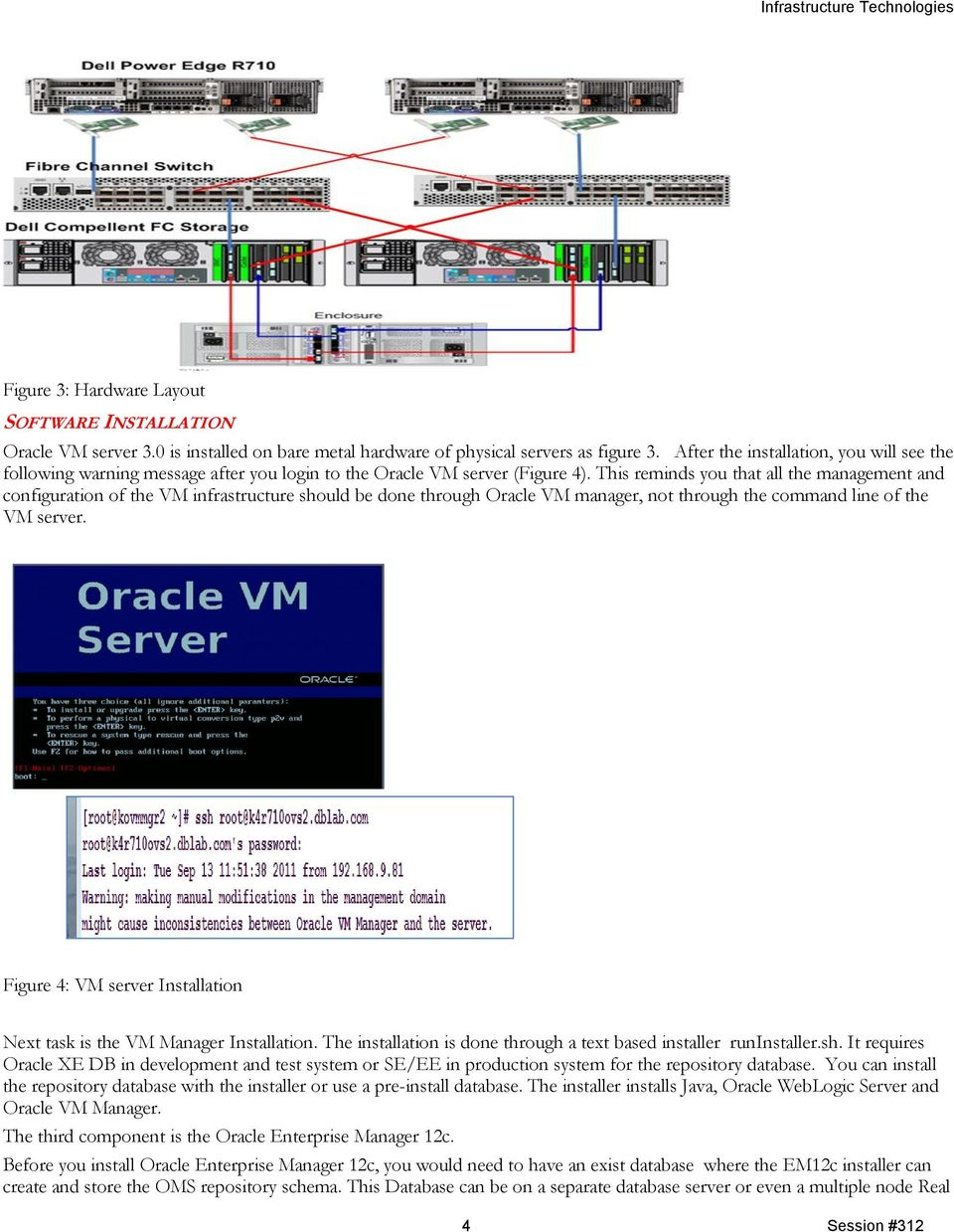 This reminds you that all the management and configuration of the VM infrastructure should be done through Oracle VM manager, not through the command line of the VM server.